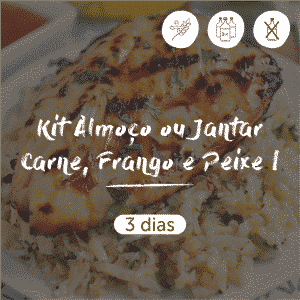 Kit Almoço ou Jantar Carne, Frango e Peixe | 3 dias
